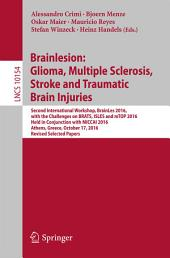 Brainlesion: Glioma, Multiple Sclerosis, Stroke and Traumatic Brain Injuries: Second International Workshop, BrainLes 2016, with the Challenges on BRATS, ISLES and mTOP 2016, Held in Conjunction with MICCAI 2016, Athens, Greece, October 17, 2016, Revised Selected Papers