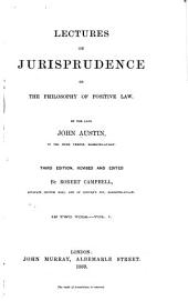 Lectures on Jurisprudence, Or, The Philosophy of Positive Law: Volume 1