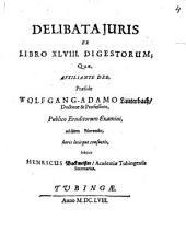 Delibata iuris ex libro XLVIII. Digestorum