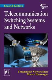 TELECOMMUNICATION SWITCHING SYSTEMS AND NETWORKS: Edition 2