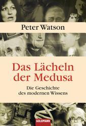 Das Lächeln der Medusa -: Die Geschichte des modernen Wissens