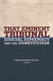 That Eminent Tribunal: Judicial Supremacy and the Constitution: Judicial Supremacy and the Constitution