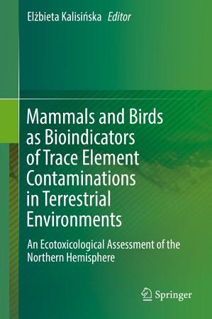 Mammals and Birds as Bioindicators of Trace Element Contaminations in Terrestrial Environments PDF
