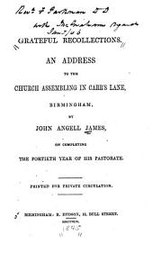Grateful Recollections: An Address to the Church Assembling in Carr's Lane, Birmingham, on Completing the Fortieth Year of His Pastorate