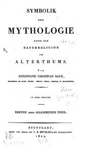 Symbolik und Mythologie oder die Naturreligion des Alterthums: in zwei Theilen. Erster oder allgemeiner Theil, Band 1