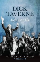 Dick Taverne: Against the Tide: Politics and Beyond: A Memoir