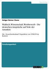 """Walfisch, Wissenschaft, Wettbewerb - Die deutschen Ansprüche auf Teile der Antarktis: Die """"Neuschwabenland""""-Expedition von 1938/39 im Kontext"""