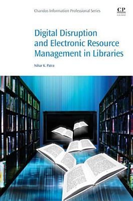 Digital Disruption and Electronic Resource Management in Libraries PDF