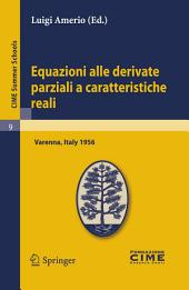 Equazioni alle derivate parziali a caratteristiche reali: Lectures given at a Summer School of the Centro Internazionale Matematico Estivo (C.I.M.E.) held in Varenna (Como), Italy, June 1-10 1956