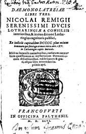 Daemonolatreia Libri Tres Nicolai Remigii ...: Ex iudiciis capitalibus DCCCC plus minus hominum, qui sortilegii crimen intra annos XV. in Lotharingia capite luerunt