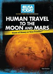 Human Travel to the Moon and Mars: Waste of Money or Next Frontier?