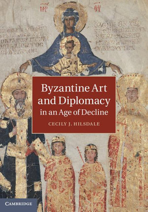 Byzantine Art and Diplomacy in an Age of Decline PDF