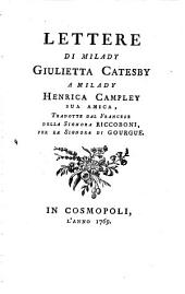 Lettere di Milady Giulietta Catesby a Milady Henrica Campley sua amica