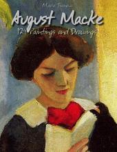 August Macke: 124 Paintings and Drawings