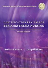 Certification for PeriAnesthesia Nursing E-Book: Edition 2