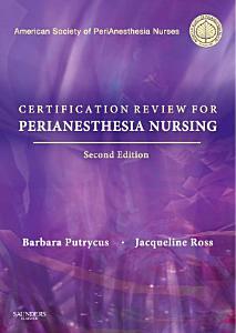 Certification for PeriAnesthesia Nursing E Book PDF