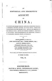 An Historical and Descriptive Account of China: Its Ancient and Modern History, Language, Literature, Religion, Government, Industry, Manners, and Social State; Intercourse with Europe from the Earliest Ages; Missions and Embassies to the Imperial Court; British and Foreign Commerce; Directions to Navigators; State of Mathematics and Astronomy; Survey of Its Geography, Geology, Botany, and Zoology, Volume 2