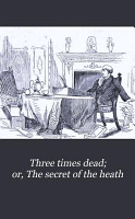Three times dead  or  The secret of the heath PDF