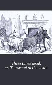 Three times dead; or, The secret of the heath