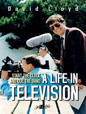 Start the Clock and Cue the Band - A Life in Television