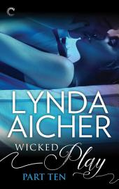 Wicked Play (Part 10 of 10)