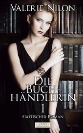 Die Buchhändlerin 1 - Erotischer Roman [Edition Edelste Erotik]