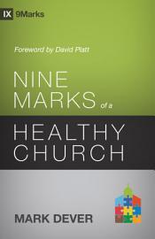 Nine Marks Of A Healthy Church  3rd Edition