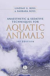 Anaesthetic and Sedative Techniques for Aquatic Animals: Edition 3
