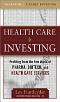 Healthcare Investing  Profiting from the New World of Pharma  Biotech  and Health Care Services PDF