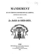 Mandement de Son Eminence Monseigneur le Cardinal Archevêque de Lyon et de Vienne, pour annoncer le Jubilé de 1850-1851