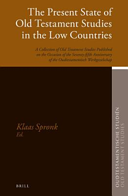 The Present State of Old Testament Studies in the Low Countries PDF