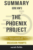 Summary: Gene Kim's the Phoenix Project: A Novel about It, Devops, and Helping Your Business Win