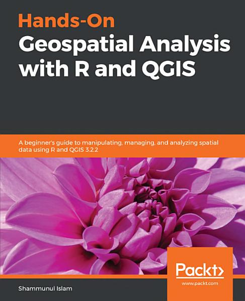 Hands On Geospatial Analysis with R and QGIS