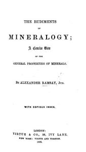 The Rudiments of Mineralogy; a Concise View of the General Properties of Minerals ... with ... Index