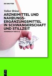 Arzneimittel und Nahrungsergänzungsmittel in Schwangerschaft und Stillzeit: Handbuch von A-Z
