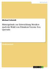 Hintergründe zur Entwicklung Mexikos nach der Wahl von Präsident Vicente Fox Quesada