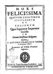 Mors felicissima quatuor legatorum Lusitanorum et sociorum quos Iapponiae imperator occidit in odium christianae religionis. Auctore P. Antonio Francisco Cardim è Societate Iesu ..