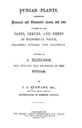 Punjab Plants, Comprising Botanical and Vernacular Names, and Uses of Most of the Trees, Shrubs, and Herbs of Economical Value, Growing Within the Province: Intended as a Hand-book for Officers and Residents in the Punjab