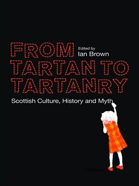From Tartan to Tartanry  Scottish Culture  History and Myth