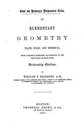 An Elementary Geometry: Plane, Solid, and Spherical : with Numerous Exercises Illustrative of the Principles of Each Book