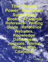 "The ""People Power"" Education Superbook: Book 8. Academic Reference - Writing Guide (Reference Websites, Knowledge Databases, Journals, Formal Writing With Citations)"
