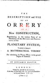 The Description and Use of an Orrery of a New Construction. ... To which is Subjoined a Mathematical Theory for Calculating the Wheel-work to the Greatest Degree of Exactness
