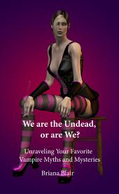 We are the Undead, or are We? - Unraveling Your Favorite Vampire Myths and Mysteries