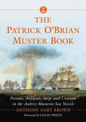 The Patrick O'Brian Muster Book: Persons, Animals, Ships and Cannon in the Aubrey-Maturin Sea Novels