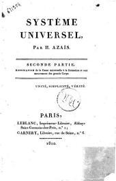 Système universel, par H. Azais. Première partie (-quatrième partie. Tome second): Application de la cause universelle a la formation et aux mouvemens des grands Corps, Volume2