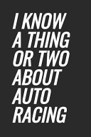 I Know A Thing Or Two About Auto Racing