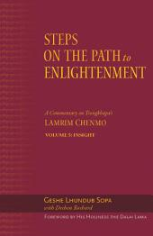 The Steps on the Path to Enlightenment: A Commentary on Tsongkhapa's Lamrim Chenmo. Volume 5: Insight