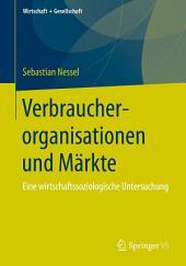 Verbraucherorganisationen und Märkte: Eine wirtschaftssoziologische Untersuchung