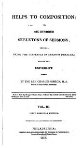 Helps to Composition: Or, Six Hundred Skeletons of Sermons, Several Being the Substance of Sermons Preached Before the University, Volume 3