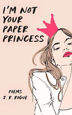 I m Not Your Paper Princess  Poems
